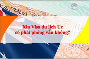 Xin Visa du lịch Úc có phải phỏng vấn không